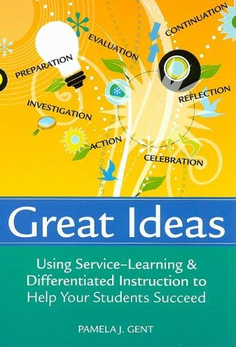Great Ideas: Using Service-Learning and Differentiated Instruction to Help Your Students Succeed 9781557669858