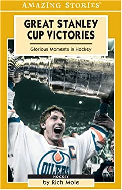 Great Stanley Cup Victories: Glorious Moments in Hockey 9781551537979