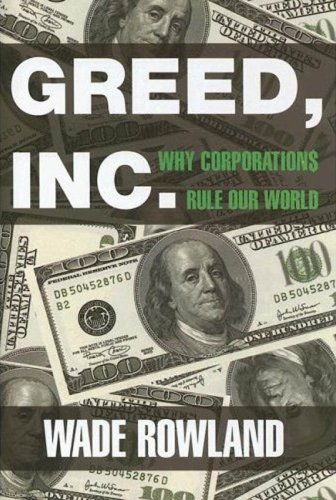 Greed, Inc.: Why Corporations Rule Our World 9781559707947
