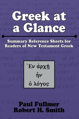 Greek at a Glance: Summary Reference Sheets for Readers of New Testament Greek 9781556351013