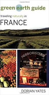 Green Earth Guide: Traveling Naturally in France 6880077