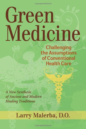 Green Medicine: Challenging the Assumptions of Conventional Health Care 9781556439025