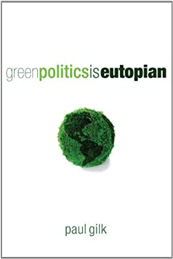 Green Politics Is Eutopian 9781556357763