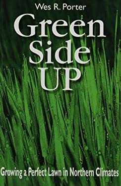 Green Side Up: Growing a Perfect Lawn in Northern Climates 9781550413823