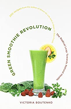 Green Smoothie Revolution: The Radical Leap Towards Natural Health 9781556438127