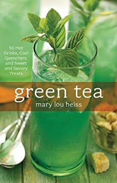 Green Tea: 50 Hot Drinks, Cool Quenchers, and Sweet and Savory Treats 9781558322981