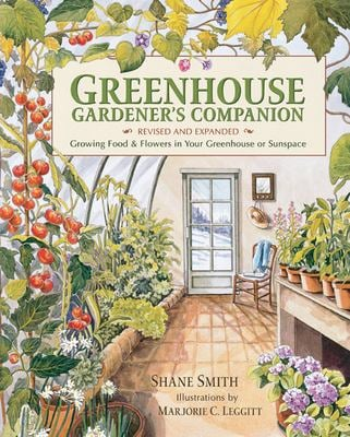Greenhouse Gardener's Companion: Growing Food & Flowers in Your Greenhouse or Sunspace 9781555914509