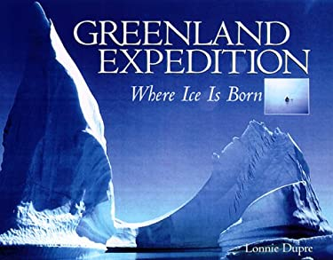 Greenland Expedition: Where Ice Is Born 9781559717076