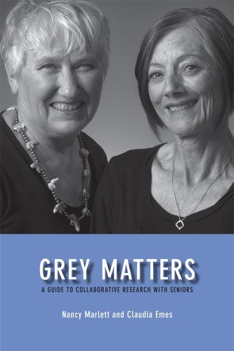 Grey Matters: A Guide for Collaborative Research with Seniors 9781552382516