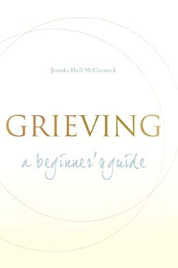 Grieving: A Beginner's Guide 9781557254931