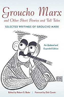 Groucho Marx and Other Short Stories and Tall Tales: Selected Writings of Groucho Marx 9781557837912