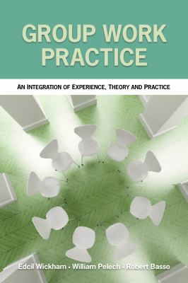 Group Work Practice: An Integration of Experience, Theory and Practice 9781550771701