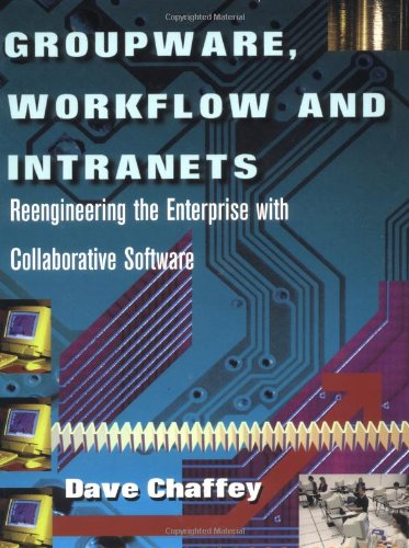 Groupware, Workflow and Intranets: Re-Engineering the Enterprise with Collaborative Software 9781555581848