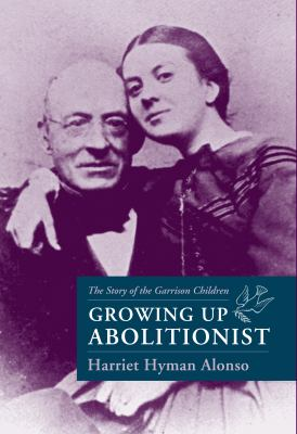 Growing Up Abolitionist: The Story of the Garrison Children 9781558493810