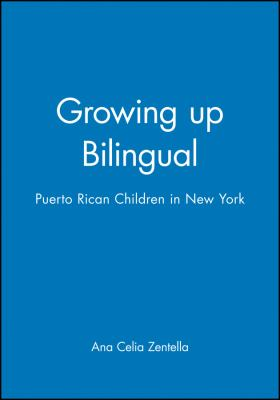 Growing Up Bilingual Growing Up Bilingual Growing Up Bilingual Growing Up Bilingual: Puerto Rican Children in New York Puerto Rican Children in New Yo 9781557864079
