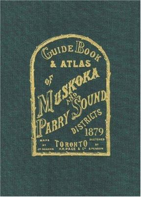 Guide Book and Atlas of Muskoka and Parry Sound Districts 1879 9781550463071