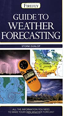 Guide to Weather Forecasting: All the Information You'll Need to Make Your Own Weather Forecast 9781554073696