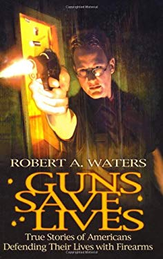 Guns Save Lives: True Stories of Americans Defending Their Lives with Firearms 9781559502269