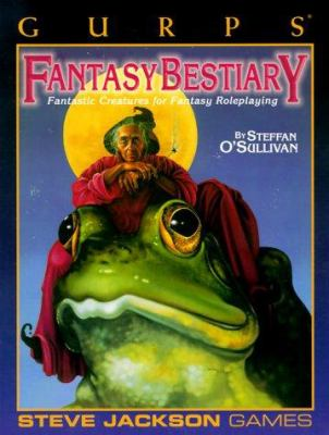 Gurps Fantasy Bestiary: Fantastic Creatures for Fantasy Roleplaying 9781556341847