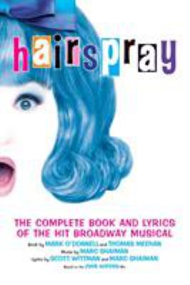 Hairspray: The Complete Book and Lyrics of the Hit Broadway Musical 9781557835147