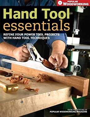 Hand Tool Essentials: Refine Your Power Tool Projects with Hand Tool Techniques 9781558708150