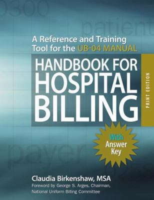 Handbook for Hospital Billing: A Reference and Training Tool for the UB-04 Manual: with answer key, print edition 9781556483622