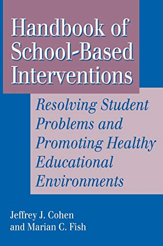 Handbook of School-Based Interventions: Resolving Student Problems and Promoting Healthy Educational Environments 9781555425494