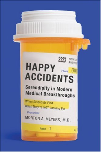 Happy Accidents: Serendipity in Modern Medical Breakthroughs 9781559708456