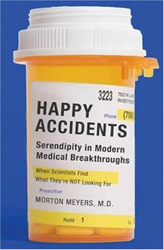 Happy Accidents: Serendipity in Modern Medical Breakthroughs 9781559708197