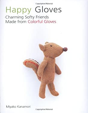 Happy Gloves: Charming Softy Friends Made from Colorful Gloves 9781557885395