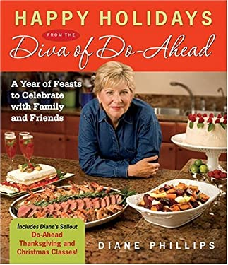 Happy Holidays from the Diva of Do-Ahead: A Year of Feasts to Celebrate with Family and Friends 9781558323209
