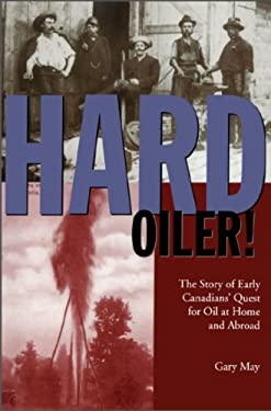 Hard Oiler!: The Story of Canadians' Quest for Oil at Home and Abroad 9781550023169