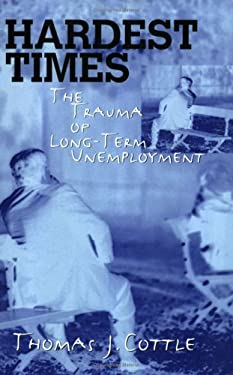 Hardest Times: The Trauma of Long-Term Unemployment 9781558494152