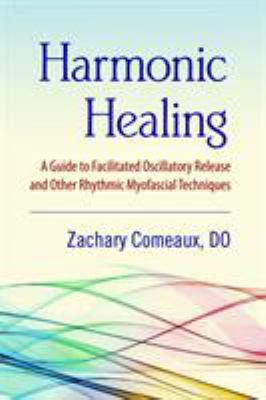 Harmonic Healing: A Guide to Facilitated Oscillatory Release and Other Rhythmic Myofascial Techniques 9781556436949