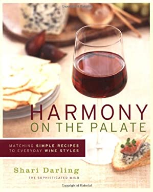 Harmony on the Palate: Matching Simple Recipes to Everyday Wine Styles 9781552857014