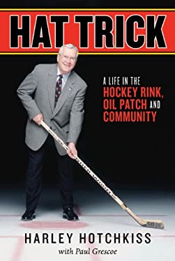 Hat Trick: A Life in the Hockey Rink, Oil Patch and Community 9781554884278