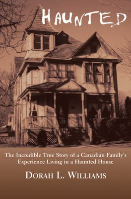 Haunted: The Incredible True Story of a Canadian Family's Experience Living in a Haunted House 9781550023787