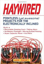 Haywired: Pointless (Yet Awesome) Projects for the Electronically Inclined 6882143