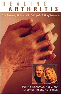 Healing Arthritis: Complementary Naturopathic, Orthopedic & Drug Treatments 9781550823127