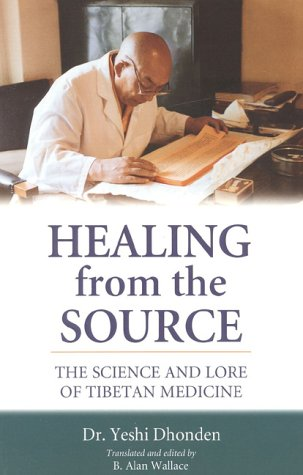 Healing from the Source: The Science and Lore of Tibetan Medicine 9781559391481