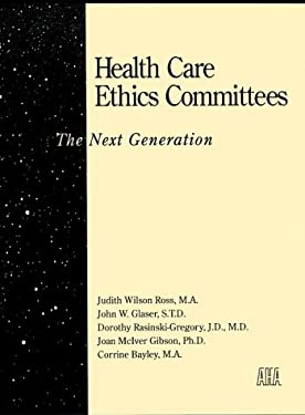 Health Care Ethics Committees: The Next Generation 9781556481031