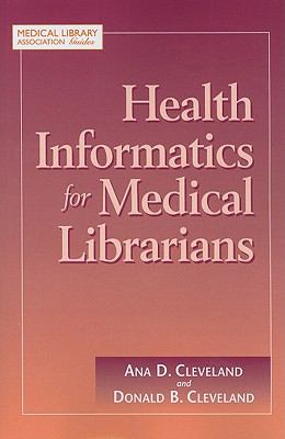 Health Informatics for Medical Librarians (Medical Library Association Guides) Ana D. Cleveland and Donald B. Cleveland