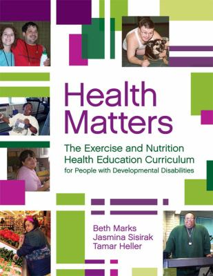 Health Matters: The Exercise and Nutrition Health Education Curriculum for People with Developmental Disabilites [With CDROM] 9781557669995
