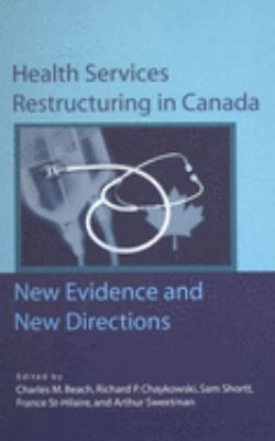 Health Services Restructuring in Canada: New Evidence and New Directions 9781553390763