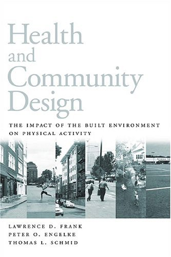 Health and Community Design: The Impact of the Built Environment on Physical Activity 9781559639170