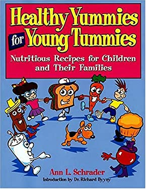 Healthy Yummies for Young Tummies: Nutritious Recipes for Children and Their Families 9781558531741