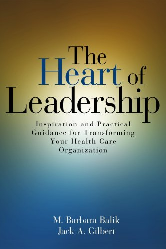 Heart of Leadership: Inspiration and Practical Guidance for Transforming Your Health Care Organization 9781556483745