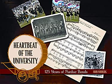 Heartbeat of the University: 125 Years of Purdue Bands 9781557535962