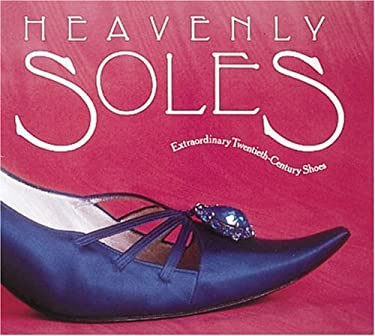 Heavenly Soles: Extraordinary 20th Century Shoes 9781558593244