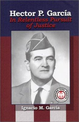 Hector P. Garcia: In Relentless Pursuit of Justice 9781558853874